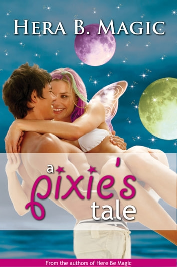 A Pixie's Tale ebook by Hera B. Magic