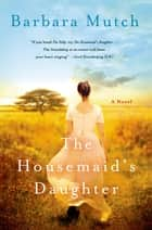 The Housemaid's Daughter - A Novel ebook by Barbara Mutch