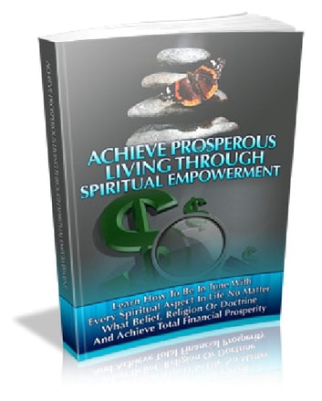 Achieve Prosperous Living Through Spiritual Empowerment ebook by Anonymous