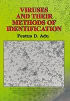 VIRUSES AND THEIR METHODS OF IDENTIFICATION ebook by Festus D. Adu