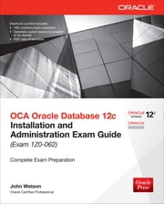 OCA Oracle Database 12c Installation and Administration Exam Guide (Exam 1Z0-062) ebook by John Watson