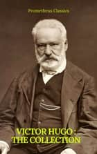 Victor Hugo : The collection (Prometheus Classics) ebook by Victor Hugo, Prometheus Classics