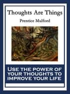 Thoughts Are Things - With linked Table of Contents ebook by Prentice Mulford