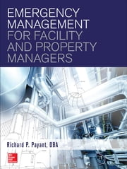 Emergency Management for Facility and Property Managers ebook by Richard Payant