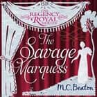 The Savage Marquess - Regency Royal 5 audiobook by M.C. Beaton