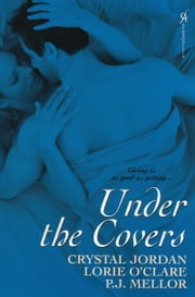 Under The Covers ebook by P.J. Mellor,Crystal Jordan,Lorie O'Clare