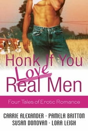 Honk If You Love Real Men - Four Tales of Erotic Romance ebook by Lora Leigh, Carrie Alexander, Pamela Britton,...