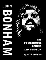 John Bonham - The Powerhouse behind Led Zeppelin ebook by Mick Bonham