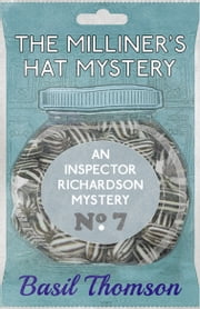 The Milliner's Hat Mystery - An Inspector Richardson Mystery ebook by Basil Thomson,Martin Edwards