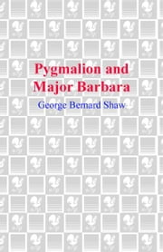 Pygmalion and Major Barbara ebook by George Bernard Shaw