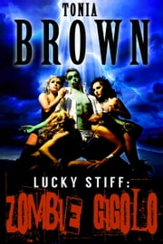 Lucky Stiff: Zombie Gigolo ebook by Tonia Brown
