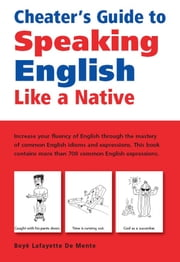 Cheater's Guide to Speaking English Like a Native ebook by Boye Lafayette De Mente