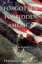 Patriots Reborn - Forgotten Forbidden America, #2 ebook by Thomas A Watson