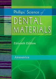Phillips' Science of Dental Materials - eBook ebook by Kenneth J. Anusavice, DMD, PhD