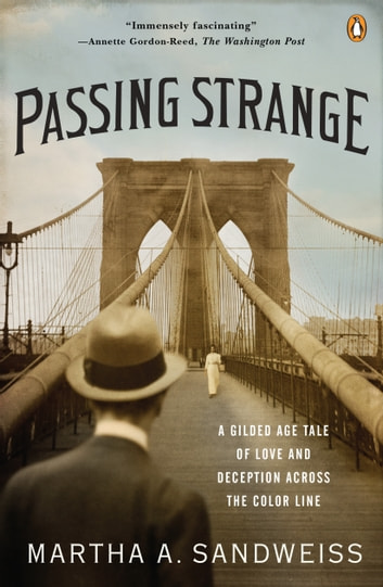 Passing Strange - A Gilded Age Tale of Love and Deception Across the Color Line ebook by Martha A. Sandweiss