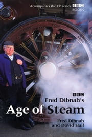 Fred Dibnah's Age Of Steam ebook by David Hall,Fred Dibnah