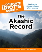 The Complete Idiot's Guide to the Akashic Record ebook by Colin Andrews,Dr. Synthia Andrews ND