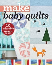 Make Baby Quilts - 10 Adorable Projects to Sew ebook by C&T Publishing