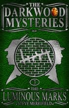 The Darkwood Mysteries (3): The Luminous Marks ebook by Steve Merrifield