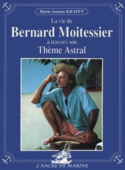 La vie de Bernard Moitessier à travers son Thème Astral ebook by Kobo.Web.Store.Products.Fields.ContributorFieldViewModel