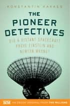 The Pioneer Detectives ebook by Konstantin Kakaes