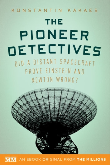 The Pioneer Detectives - Did a distant spacecraft prove Einstein and Newton wrong? ebook by Konstantin Kakaes