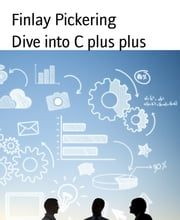 Dive into C plus plus ebook by Finlay Pickering