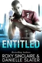 Entitled: A Bad Boy Romance - City Bad Boys, #3 ebook by Roxy Sinclaire, Danielle Slater