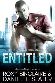Entitled: A Bad Boy Romance - City Bad Boys, #2 ebook by Roxy Sinclaire, Danielle Slater