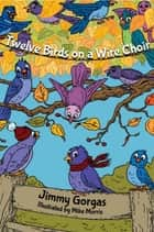 Twelve Birds on a Wire Choir ebook by Jimmy Gorgas