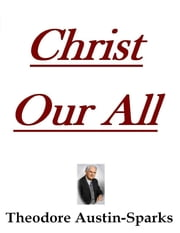 Christ Our All ebook by Theodore Austin-Sparks