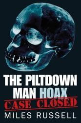 The Piltdown Man Hoax - Case Closed ebook by Miles Russell