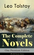 The Complete Novels of Leo Tolstoy in One Premium Edition (World Classics Series) - Anna Karenina, War and Peace, Resurrection, Childhood, Boyhood, Youth, The Cossacks, The Death of Ivan Ilyich... (Including Biographies of the Author) ebook by