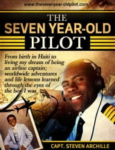 The Seven Year-Old Pilot ebook by Capt. Steven Archille