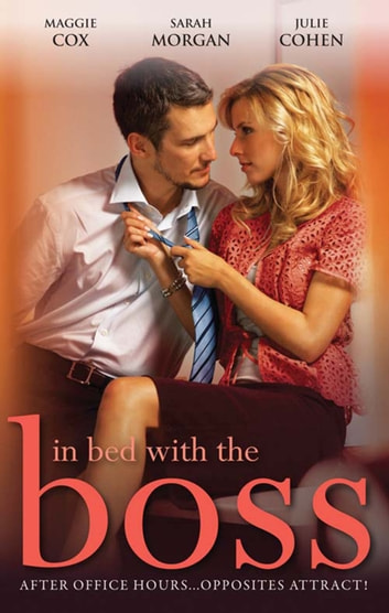 In Bed With The Boss: Volume 1 - 3 Book Box Set ebook by Maggie Cox,Sarah Morgan,Julie Cohen