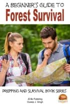 A Beginner's Guide to Forest Survival ebook by Dueep J. Singh