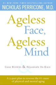 Ageless Face, Ageless Mind - Erase Wrinkles and Rejuvenate the Brain ebook by Nicholas Perricone, M.D.