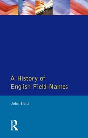 A History of English Field Names ebook by John Field