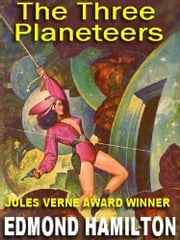 The Three Planeteers - The Two Thousand Centuries ebook by Edmond Hamilton