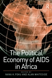 The Political Economy of AIDS in Africa ebook by Nana K. Poku