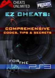 Cheats Unlimited presents EZ Cheats: Comprehensive Codes, Tips and Secrets for Playstation 3 ebook by Ice Games, Ltd.