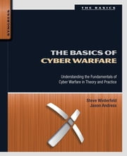 The Basics of Cyber Warfare - Understanding the Fundamentals of Cyber Warfare in Theory and Practice ebook by Steve Winterfeld,Jason Andress