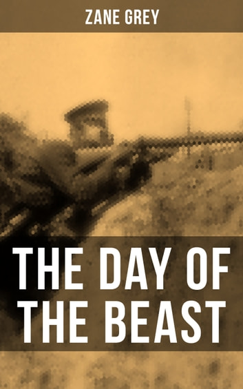 THE DAY OF THE BEAST - Historical Novel - First World War ebook by Zane Grey