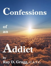 Confessions of an Addict ebook by Ray D. Gragg