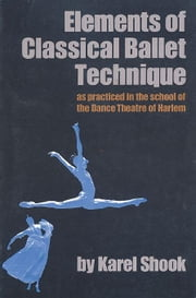 Elements of Classical Ballet Technique ebook by Shook, Karel