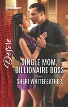 Single Mom, Billionaire Boss - A Billionaire Boss Workplace Romance ebook by Sheri WhiteFeather