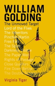 William Golding: The Unmoved Target ebook by Virginia Tiger