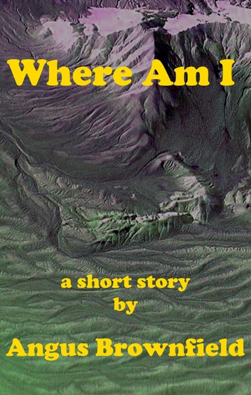 Where Am I? ebook by Angus Brownfield