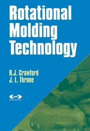 Rotational Molding Technology ebook by Roy J Crawford,R.J. Crawford,James L Throne
