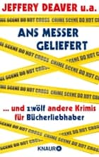 Ans Messer geliefert - ...und zwölf andere Krimis für Bücherliebhaber von Jeffery Deaver, Anne Perry, Loren D. Estleman, Laura Lippman, Reed Farrel Coleman, Peter Blauner, David Bell, Thomas H. Cook, William Link eBook by Jeffery Deaver, William Link, Anne Perry,...